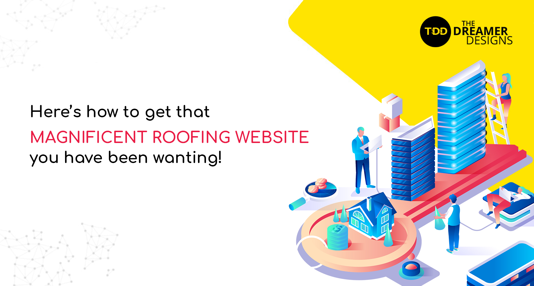 Here's how to get that magnificent roofing website you have been wanting all this while